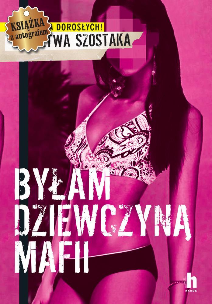 Byłam dziewczyną mafii. Janusz Szostak (Autograf Autora)